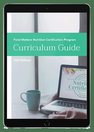 Food Matters Nutrition Certification Program Curriculum Guide 2021